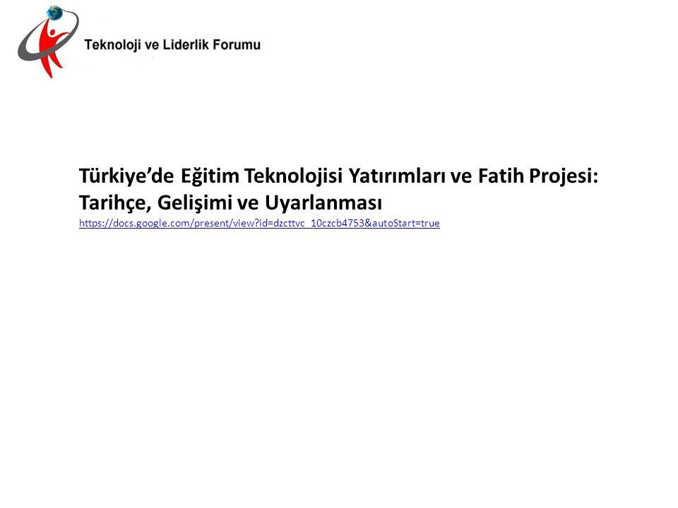 Türkiye'de Eğitim Teknolojisi Yatırımları ve Fatih Projesi: Tarihçe, Gelişimi ve Uyarlanması https://docs.google.com/present/view?id=dzcttvc_10czcb475