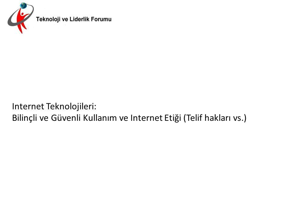 Internet Teknolojileri: Bilinçli ve Güvenli Kullanım ve Internet Etiği (Telif hakları vs.)