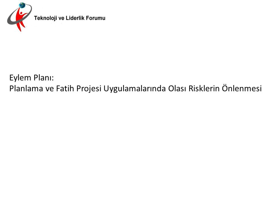Eylem Planı: Planlama ve Fatih Projesi Uygulamalarında Olası Risklerin Önlenmesi