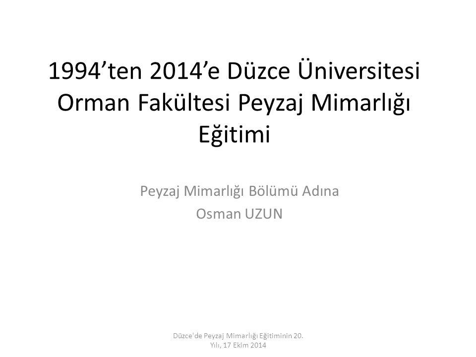 1994'ten 2014'e Düzce Üniversitesi Orman Fakültesi Peyzaj Mimarlığı Eğitimi Peyzaj Mimarlığı Bölümü Adına Osman UZUN Düzce'de Peyzaj Mimarlığı Eğitimi