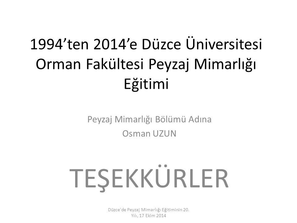 1994'ten 2014'e Düzce Üniversitesi Orman Fakültesi Peyzaj Mimarlığı Eğitimi Peyzaj Mimarlığı Bölümü Adına Osman UZUN TEŞEKKÜRLER Düzce'de Peyzaj Mimar