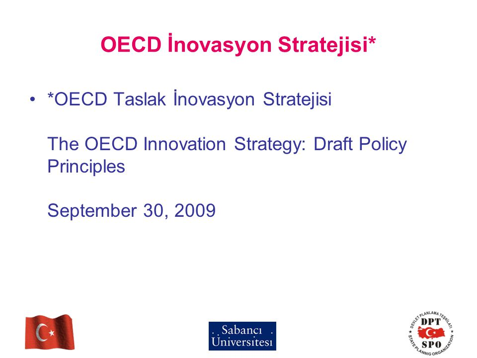 OECD İnovasyon Stratejisi* *OECD Taslak İnovasyon Stratejisi The OECD Innovation Strategy: Draft Policy Principles September 30, 2009