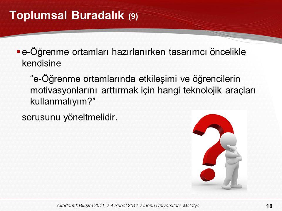 18 Akademik Bilişim 2011, 2-4 Şubat 2011 / İnönü Üniversitesi, Malatya Toplumsal Buradalık (9)  e-Öğrenme ortamları hazırlanırken tasarımcı öncelikle