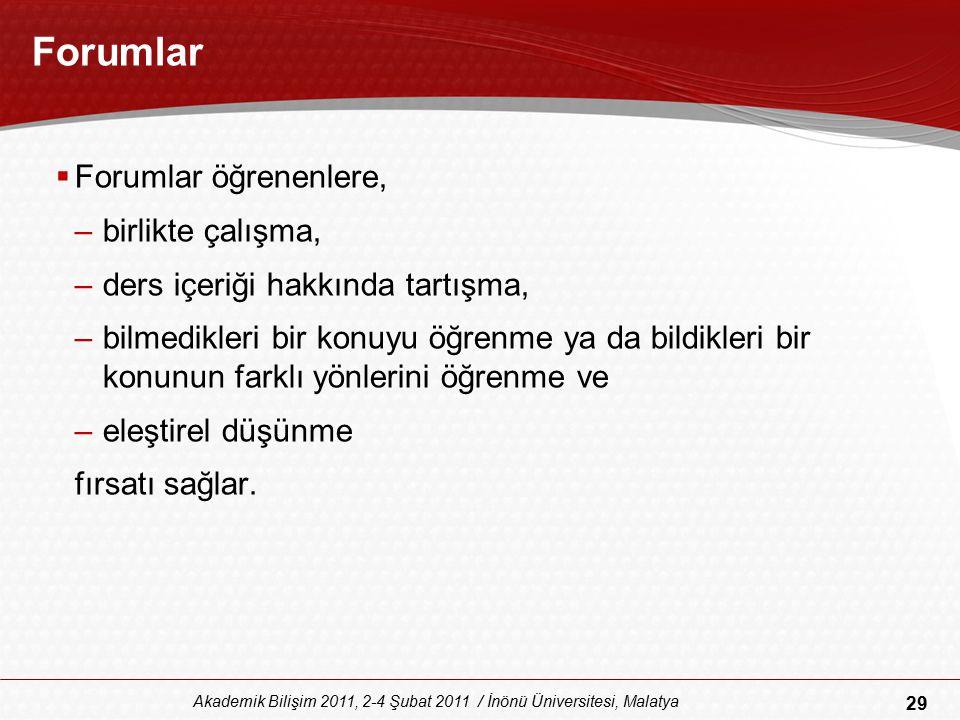 29 Akademik Bilişim 2011, 2-4 Şubat 2011 / İnönü Üniversitesi, Malatya Forumlar  Forumlar öğrenenlere, –birlikte çalışma, –ders içeriği hakkında tart