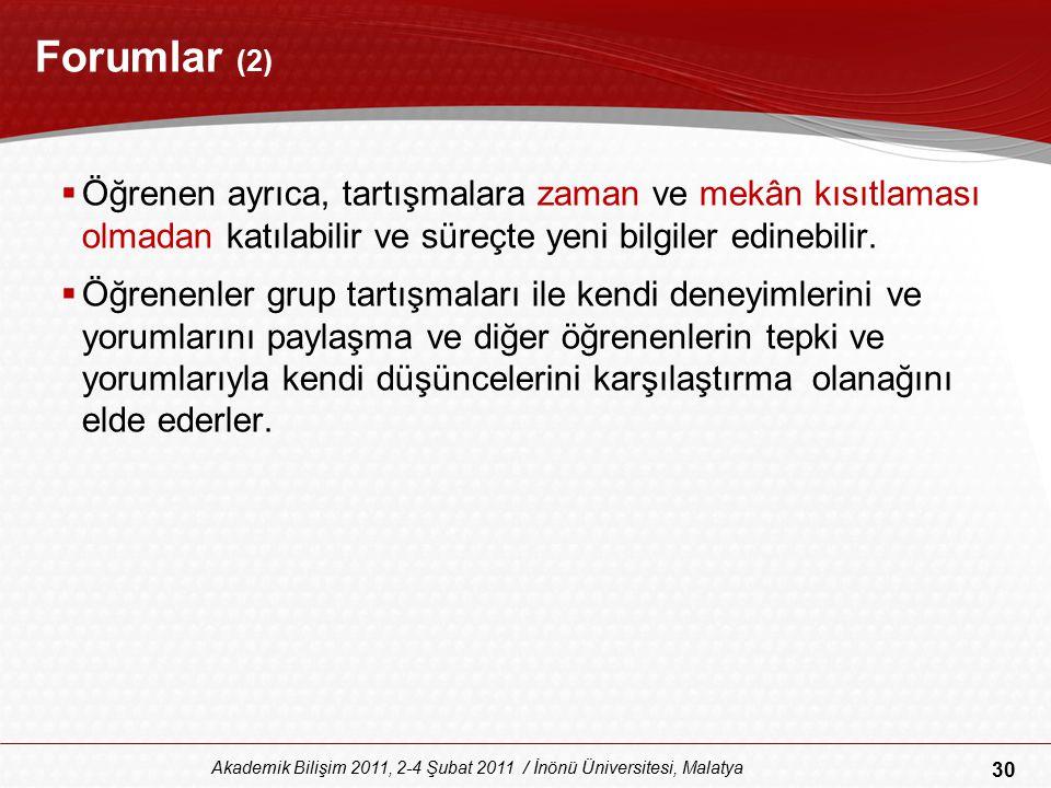 30 Akademik Bilişim 2011, 2-4 Şubat 2011 / İnönü Üniversitesi, Malatya Forumlar (2)  Öğrenen ayrıca, tartışmalara zaman ve mekân kısıtlaması olmadan
