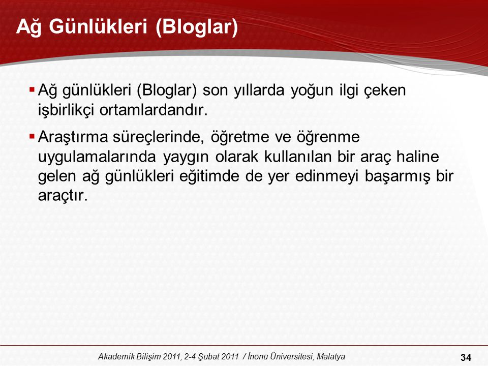 34 Akademik Bilişim 2011, 2-4 Şubat 2011 / İnönü Üniversitesi, Malatya Ağ Günlükleri (Bloglar)  Ağ günlükleri (Bloglar) son yıllarda yoğun ilgi çeken