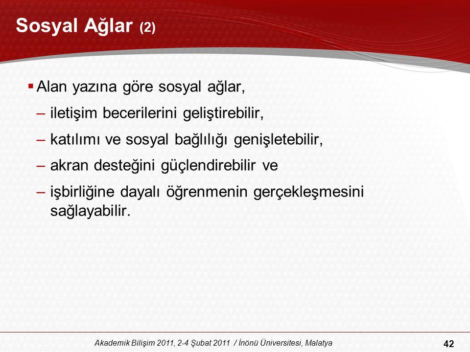 42 Akademik Bilişim 2011, 2-4 Şubat 2011 / İnönü Üniversitesi, Malatya Sosyal Ağlar (2)  Alan yazına göre sosyal ağlar, –iletişim becerilerini gelişt