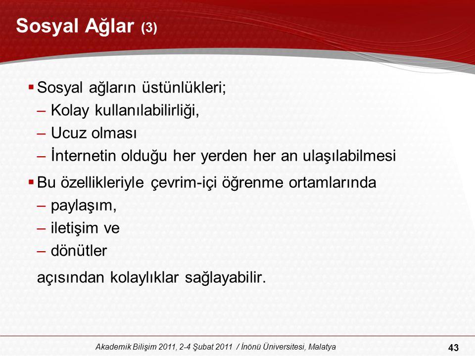 43 Akademik Bilişim 2011, 2-4 Şubat 2011 / İnönü Üniversitesi, Malatya Sosyal Ağlar (3)  Sosyal ağların üstünlükleri; –Kolay kullanılabilirliği, –Ucu