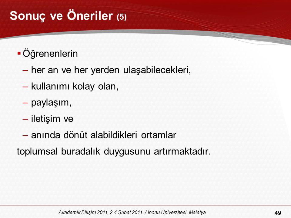 49 Akademik Bilişim 2011, 2-4 Şubat 2011 / İnönü Üniversitesi, Malatya Sonuç ve Öneriler (5)  Öğrenenlerin –her an ve her yerden ulaşabilecekleri, –k