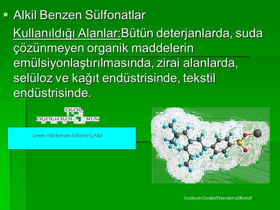  Alkil Benzen Sülfonatlar Kullanıldığı Alanlar:Bütün deterjanlarda, suda çözünmeyen organik maddelerin emülsiyonlaştırılmasında, zirai alanlarda, sel