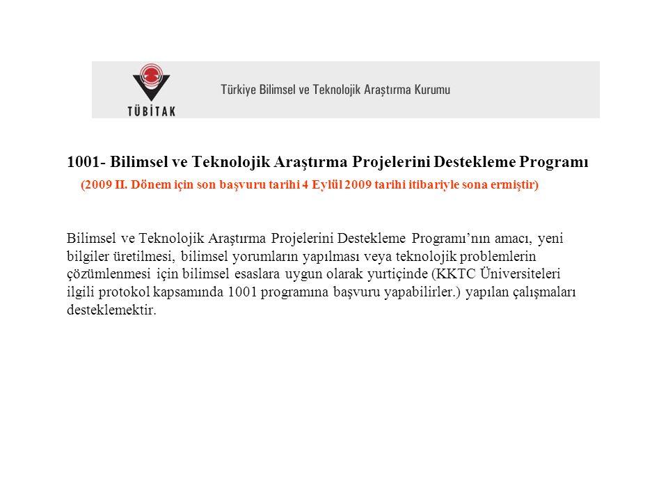 1001- Bilimsel ve Teknolojik Araştırma Projelerini Destekleme Programı (2009 II. Dönem için son başvuru tarihi 4 Eylül 2009 tarihi itibariyle sona erm