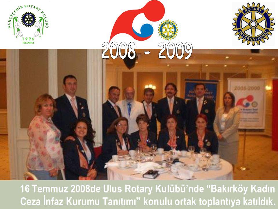 16 Temmuz 2008de Ulus Rotary Kulübü'nde Bakırköy Kadın Ceza İnfaz Kurumu Tanıtımı konulu ortak toplantıya katıldık.