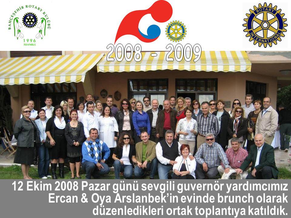 12 Ekim 2008 Pazar günü sevgili guvernör yardımcımız Ercan & Oya Arslanbek'in evinde brunch olarak düzenledikleri ortak toplantıya katıldık.