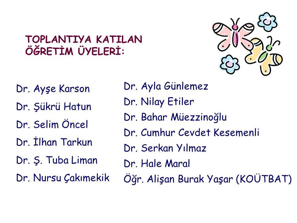 TOPLANTIYA KATILAN ÖĞRETİM ÜYELERİ: Dr. Ayşe Karson Dr. Şükrü Hatun Dr. Selim Öncel Dr. İlhan Tarkun Dr. Ş. Tuba Liman Dr. Nursu Çakımekik Dr. Ayla Gü