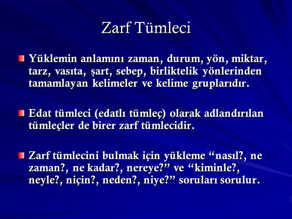 Zarf Tümleci Yüklemin anlamını zaman, durum, yön, miktar, tarz, vasıta, ş art, sebep, birliktelik yönlerinden tamamlayan kelimeler ve kelime gruplarıd