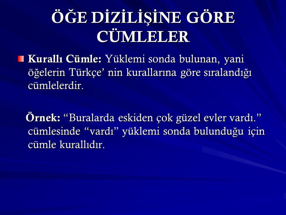 Ö Ğ E D İ Z İ L İŞİ NE GÖRE CÜMLELER Kurallı Cümle: Yüklemi sonda bulunan, yani ö ğ elerin Türkçe' nin kurallarına göre sıralandı ğ ı cümlelerdir. Örn