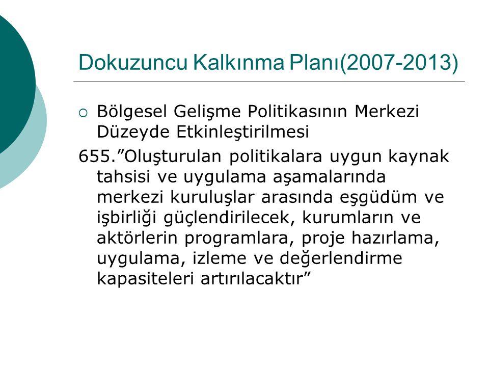 """Dokuzuncu Kalkınma Planı(2007-2013)  Bölgesel Gelişme Politikasının Merkezi Düzeyde Etkinleştirilmesi 654.""""Yerel ve merkezi kuruluşlar arasında bölge"""
