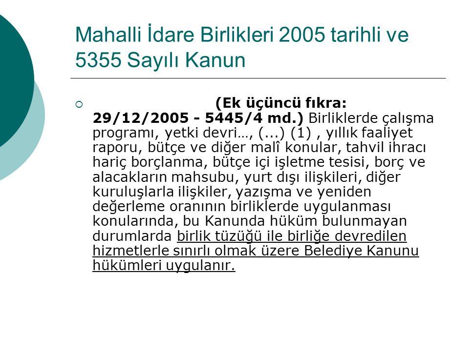 Mahalli İdare Birlikleri 2005 tarihli ve 5355 Sayılı Kanun  Madde 22- (Ek birinci fıkra: 29/12/2005 - 5445/4 md.) Mahallî idare birliklerinin denetim