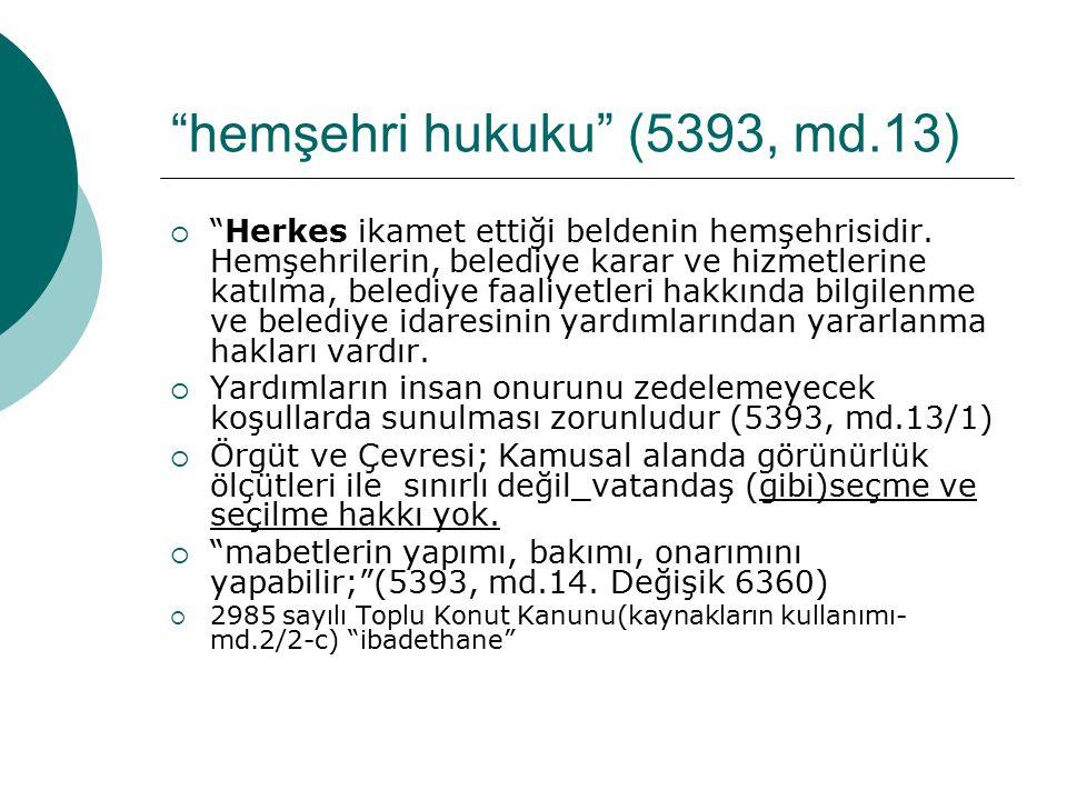 hemşehri hukuku (5393, md.13)  Herkes ikamet ettiği beldenin hemşehrisidir.
