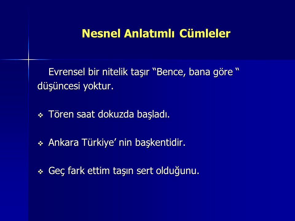 """Nesnel Anlatımlı Cümleler Evrensel bir nitelik taşır """"Bence, bana göre """" düşüncesi yoktur.  Tören saat dokuzda başladı.  Ankara Türkiye' nin başkent"""