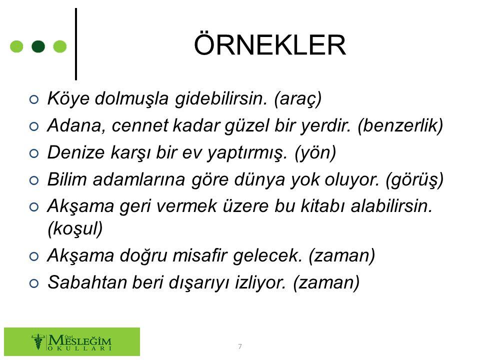 ÖRNEKLER ○ Köye dolmuşla gidebilirsin.(araç) ○ Adana, cennet kadar güzel bir yerdir.