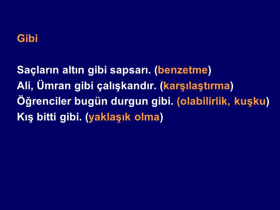 Aşağıdaki cümlelerin hangisinde ne edat ne bağlaç kullanılmıştır.