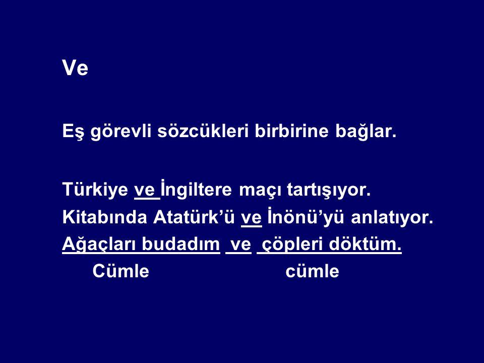 Ve Eş görevli sözcükleri birbirine bağlar.Türkiye ve İngiltere maçı tartışıyor.