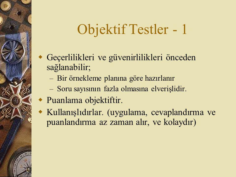 Objektif Testler - 1  Geçerlilikleri ve güvenirlilikleri önceden sağlanabilir; – Bir örnekleme planına göre hazırlanır – Soru sayısının fazla olmasına elverişlidir.