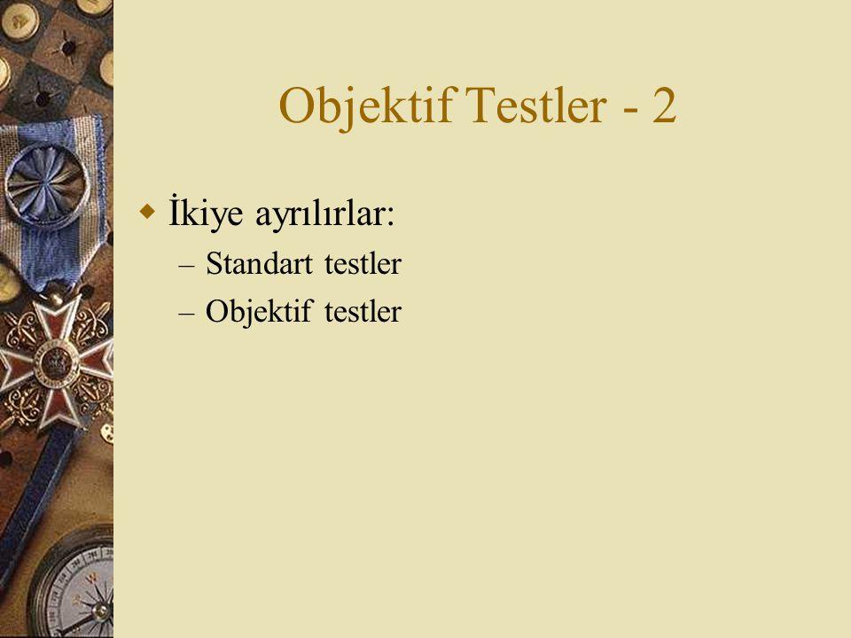 Objektif Testler - 2  İkiye ayrılırlar: – Standart testler – Objektif testler
