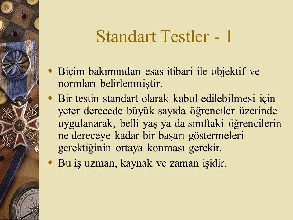 Standart Testler - 1  Biçim bakımından esas itibari ile objektif ve normları belirlenmiştir.