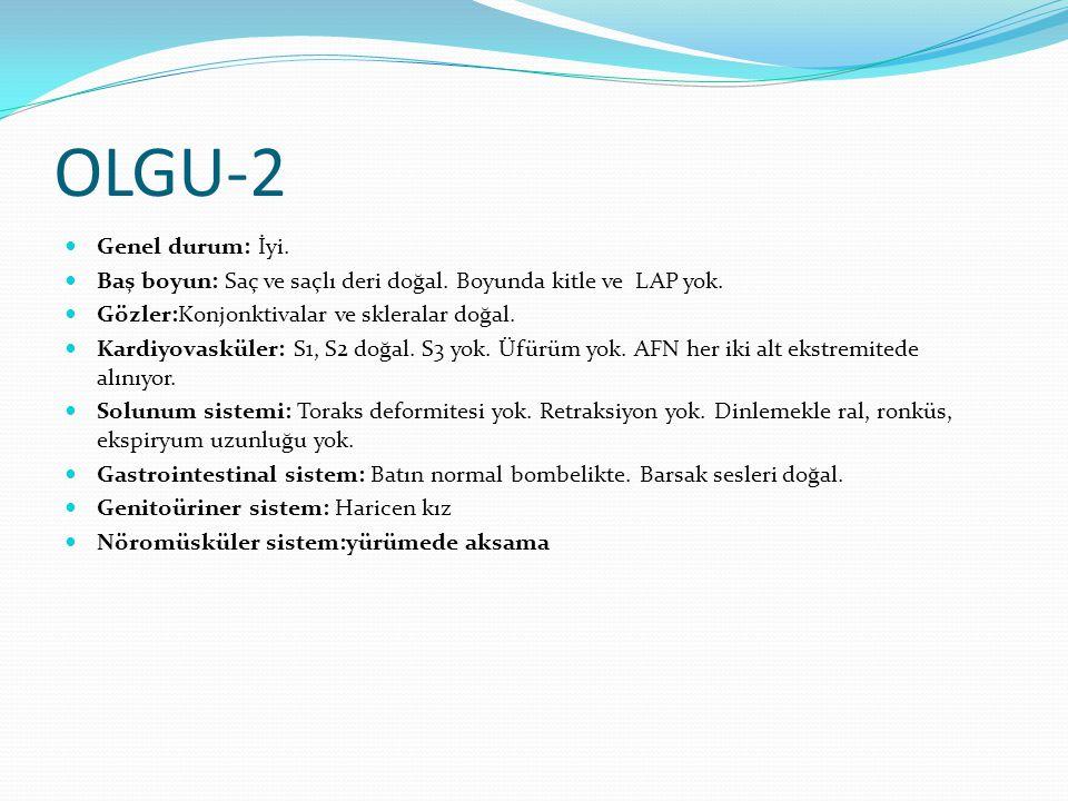 OLGU-2 Genel durum: İyi. Baş boyun: Saç ve saçlı deri doğal. Boyunda kitle ve LAP yok. Gözler:Konjonktivalar ve skleralar doğal. Kardiyovasküler: S1,