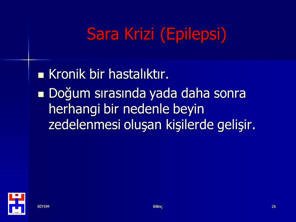 BİYEMBilinç26 Sara Krizi (Epilepsi) Kronik bir hastalıktır. Kronik bir hastalıktır. Doğum sırasında yada daha sonra herhangi bir nedenle beyin zedelen