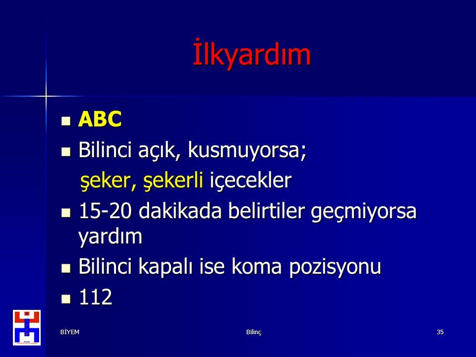 BİYEMBilinç35 İlkyardım ABC ABC Bilinci açık, kusmuyorsa; Bilinci açık, kusmuyorsa; şeker, şekerli içecekler şeker, şekerli içecekler 15-20 dakikada b