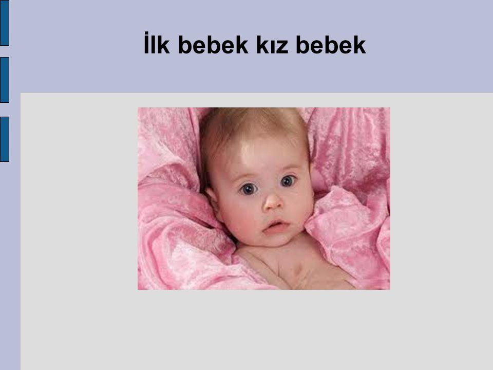 İlk bebek kız bebek