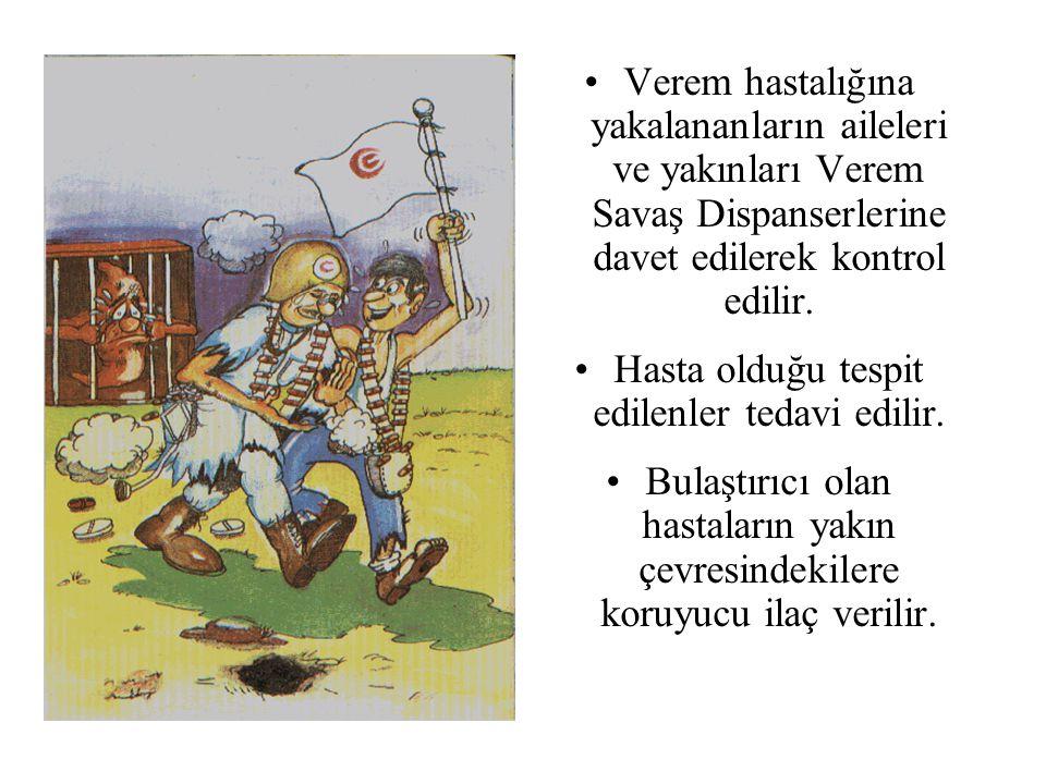 Verem hastalığına yakalananların aileleri ve yakınları Verem Savaş Dispanserlerine davet edilerek kontrol edilir.