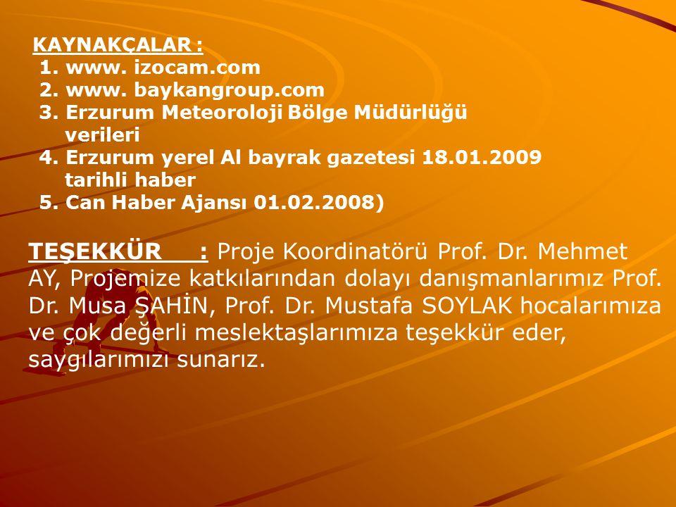 KAYNAKÇALAR : 1. www. izocam.com 2. www. baykangroup.com 3. Erzurum Meteoroloji Bölge Müdürlüğü verileri 4. Erzurum yerel Al bayrak gazetesi 18.01.200