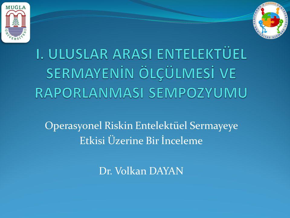 Operasyonel Riskin Entelektüel Sermayeye Etkisi Üzerine Bir İnceleme Dr. Volkan DAYAN
