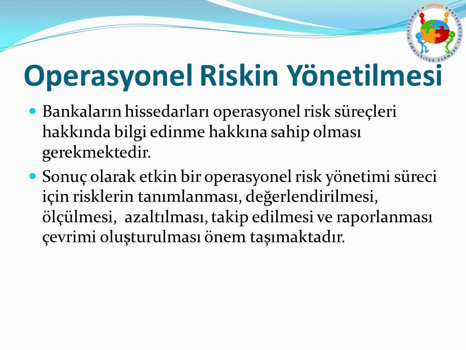 Operasyonel Riskin Yönetilmesi Bankaların hissedarları operasyonel risk süreçleri hakkında bilgi edinme hakkına sahip olması gerekmektedir. Sonuç olar