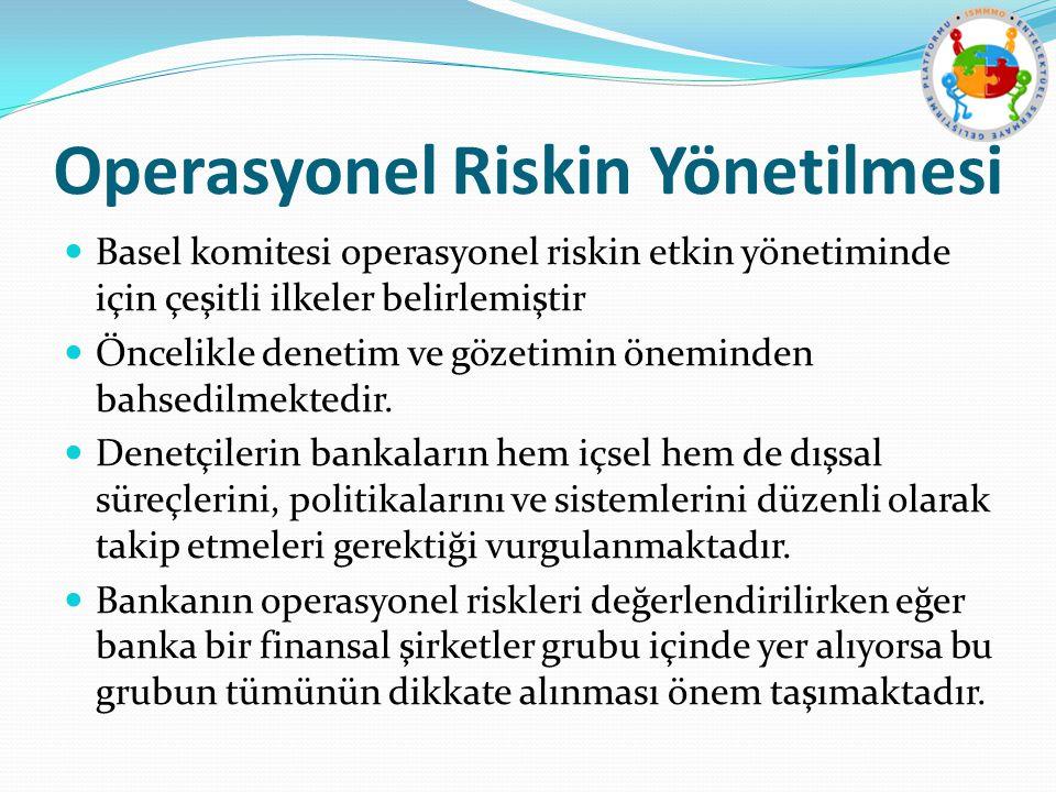 Operasyonel Riskin Yönetilmesi Basel komitesi operasyonel riskin etkin yönetiminde için çeşitli ilkeler belirlemiştir Öncelikle denetim ve gözetimin ö