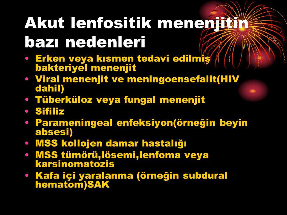 Akut lenfositik menenjitin bazı nedenleri Erken veya kısmen tedavi edilmiş bakteriyel menenjit Viral menenjit ve meningoensefalit(HIV dahil) Tüberkülo