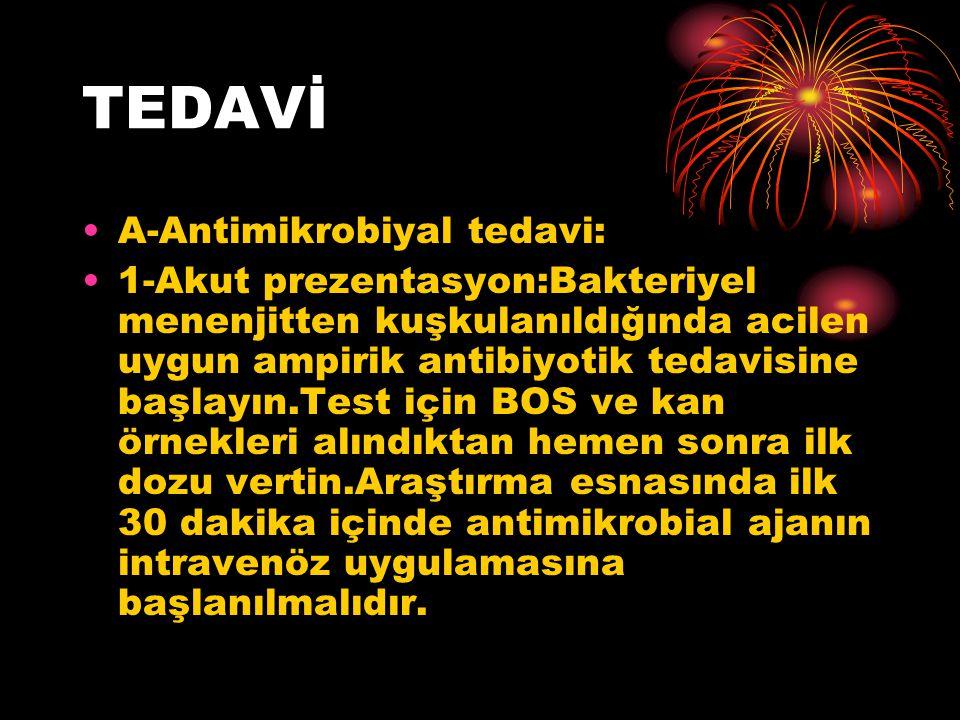 TEDAVİ A-Antimikrobiyal tedavi: 1-Akut prezentasyon:Bakteriyel menenjitten kuşkulanıldığında acilen uygun ampirik antibiyotik tedavisine başlayın.Test