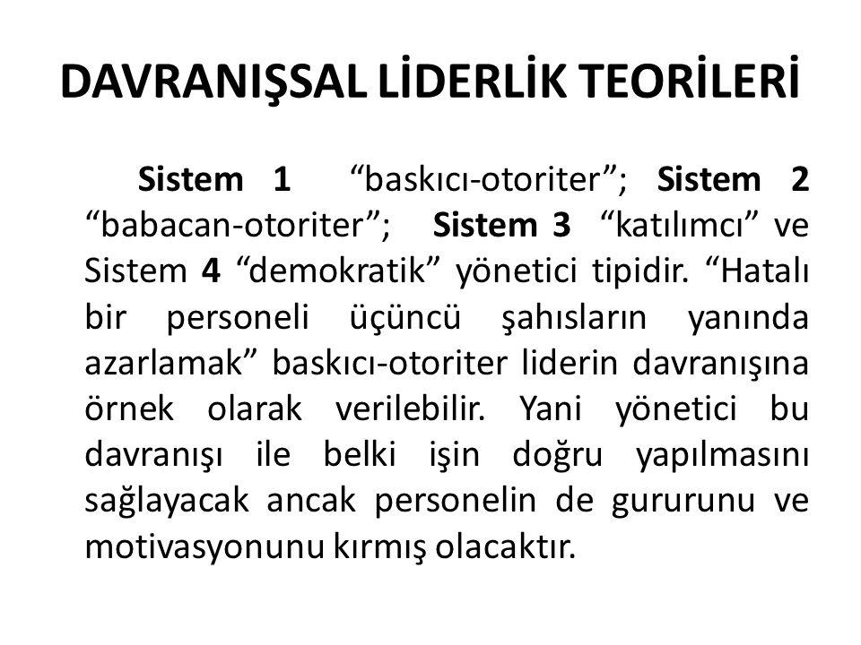 DAVRANIŞSAL LİDERLİK TEORİLERİ Sistem 1 baskıcı-otoriter ; Sistem 2 babacan-otoriter ; Sistem 3 katılımcı ve Sistem 4 demokratik yönetici tipidir.