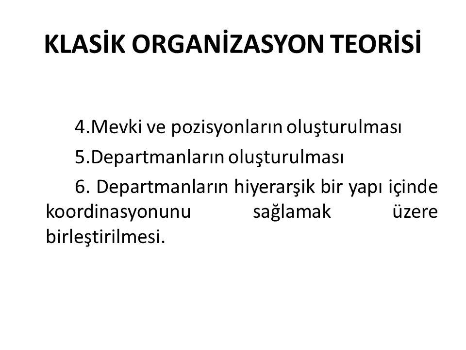 KLASİK ORGANİZASYON TEORİSİ 4.Mevki ve pozisyonların oluşturulması 5.Departmanların oluşturulması 6. Departmanların hiyerarşik bir yapı içinde koordin