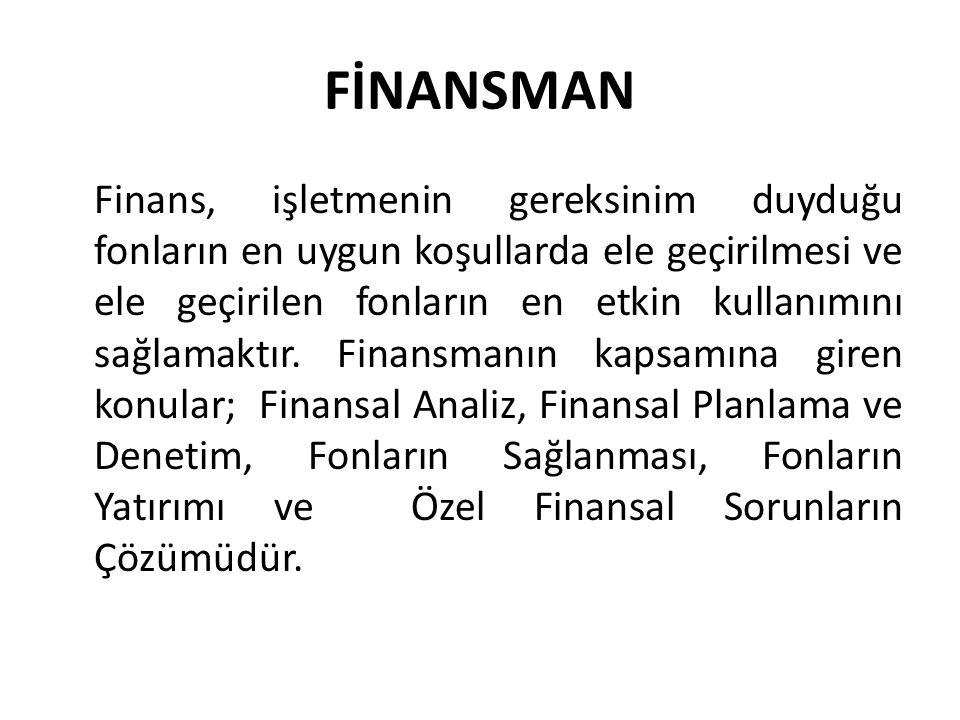 FİNANSMAN Finans, işletmenin gereksinim duyduğu fonların en uygun koşullarda ele geçirilmesi ve ele geçirilen fonların en etkin kullanımını sağlamaktır.