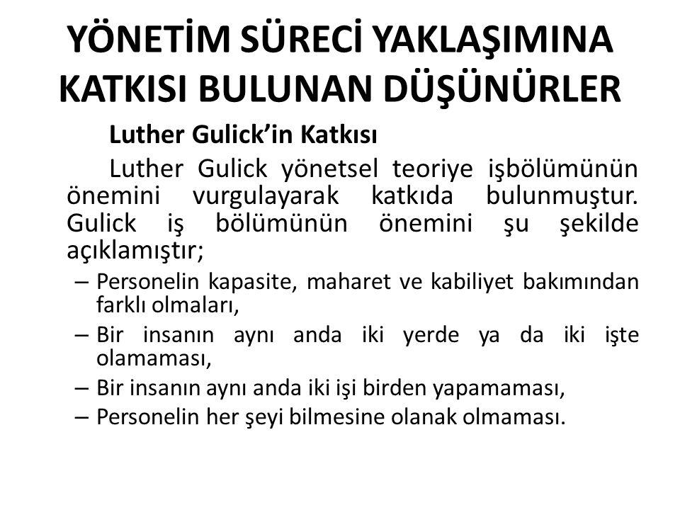 YÖNETİM SÜRECİ YAKLAŞIMINA KATKISI BULUNAN DÜŞÜNÜRLER Luther Gulick'in Katkısı Luther Gulick yönetsel teoriye işbölümünün önemini vurgulayarak katkıda bulunmuştur.