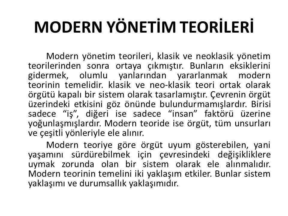 MODERN YÖNETİM TEORİLERİ Modern yönetim teorileri, klasik ve neoklasik yönetim teorilerinden sonra ortaya çıkmıştır. Bunların eksiklerini gidermek, ol