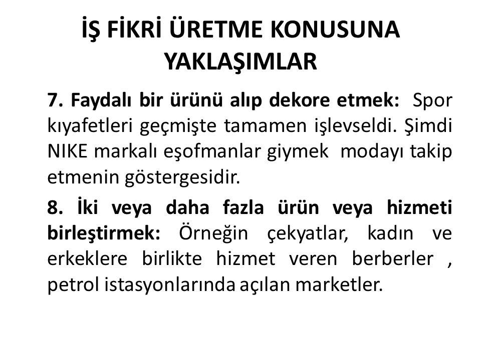 İŞ FİKRİ ÜRETME KONUSUNA YAKLAŞIMLAR 7.
