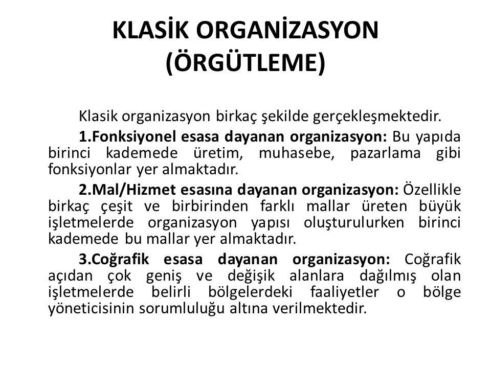 KLASİK ORGANİZASYON (ÖRGÜTLEME) Klasik organizasyon birkaç şekilde gerçekleşmektedir. 1.Fonksiyonel esasa dayanan organizasyon: Bu yapıda birinci kade