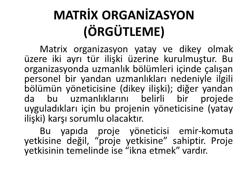 MATRİX ORGANİZASYON (ÖRGÜTLEME) Matrix organizasyon yatay ve dikey olmak üzere iki ayrı tür ilişki üzerine kurulmuştur. Bu organizasyonda uzmanlık böl