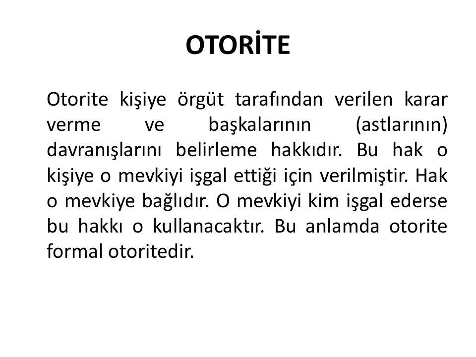 OTORİTE Otorite kişiye örgüt tarafından verilen karar verme ve başkalarının (astlarının) davranışlarını belirleme hakkıdır.